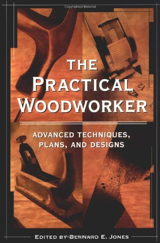 The Practical Woodworker (1580081460) by Bernard E. Jones