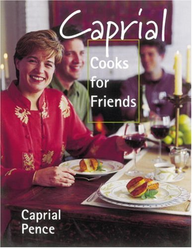 Caprial Cooks for Friends: Pence, Caprial