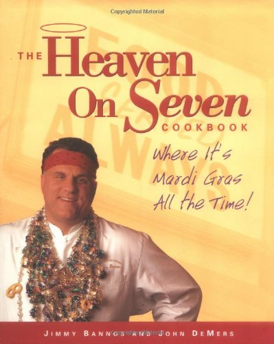 9781580081689: The Heaven on Seven Cookbook: Where It's Mardi Gras All the Time!