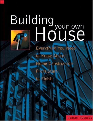 9781580081788: Building Your Own House: Everything You Need to Know about Home Construction from Start to Finish