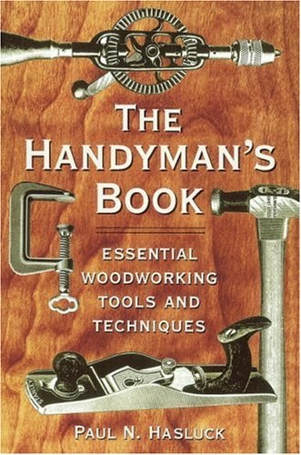 The Handyman's Book: Essential Woodworking Tools and Techniques (1580082262) by Paul N. Hasluck