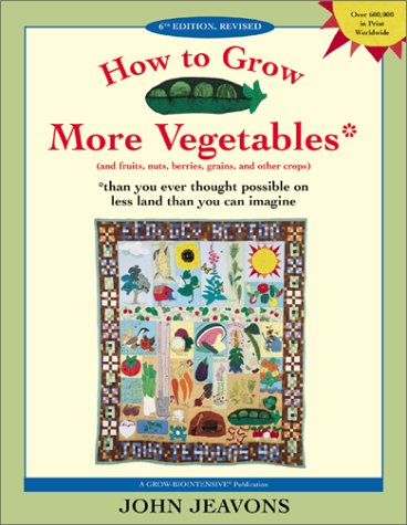 9781580082334: How to Grow More Vegetables: And Fruits, Nuts, Berries, Grains, and Other Crops Than You Ever Thought Possible on Less Land Than You Can Imagine