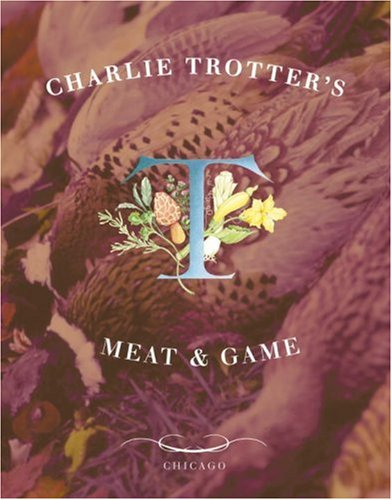 Charlie Trotter's Meat and Game (1580082386) by Charlie Trotter; Michael Voltattorni; Tim Turner; Belinda Chang
