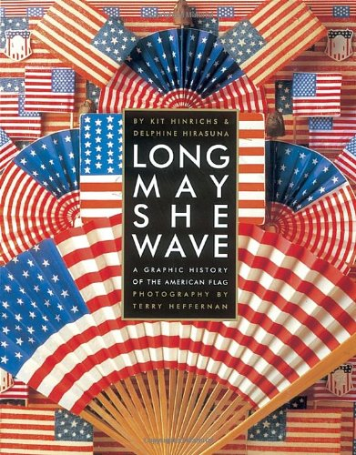 Long May She Wave: A Graphic History of the American Flag (1580082408) by Delphine Hirasuna; Kit Hinrichs