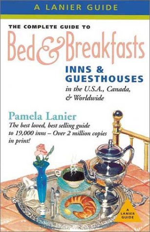 Complete Guide to Bed & Breakfasts, Inns & Guesthouses in the USA, Canada & Worldwide: ...