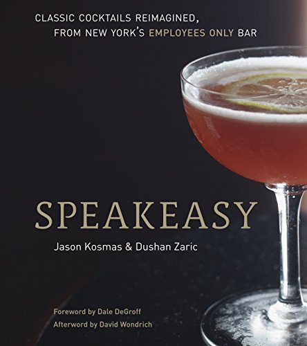 Speakeasy: The Employees Only Guide to Classic Cocktails Reimagined