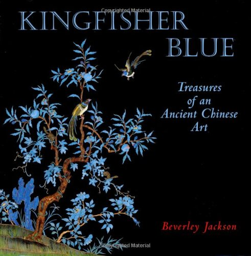 Kingfisher Blue: Treasures of an Ancient Chinese Art: Jackson, Beverley