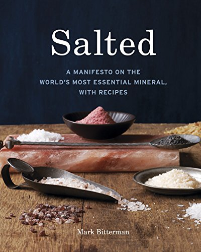 Salted: A Manifesto on the World's Most Essential Mineral, with Recipes: Bitterman, Mark