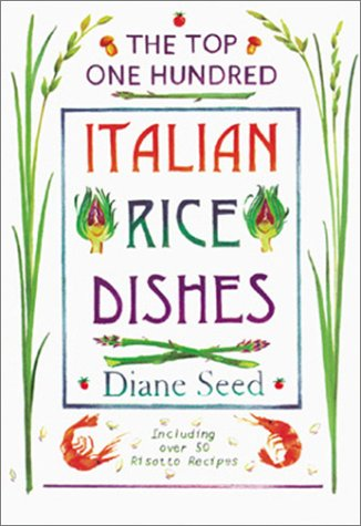The Top One Hundred Italian Rice Dishes (1580082807) by Diane Seed