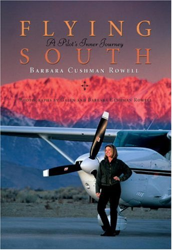 Flying South: A Pilot's Inner Journey: Barbara Cushman Rowell