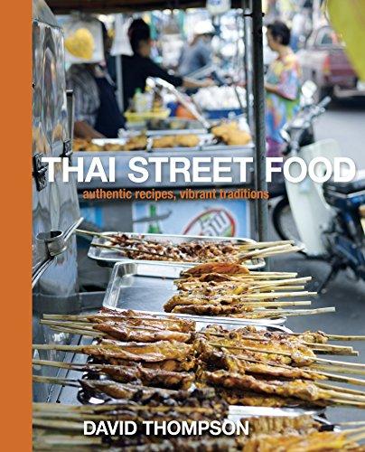 Thai Street Food: Authentic Recipes, Vibrant Traditions (Hardback): Professor David Thompson