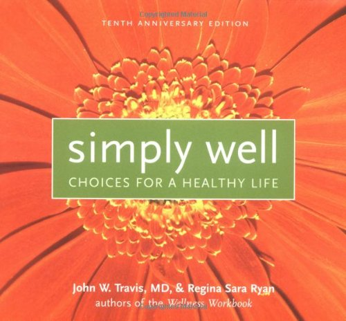 Simply Well: Choices for a Healthy Life: John W. Travis,