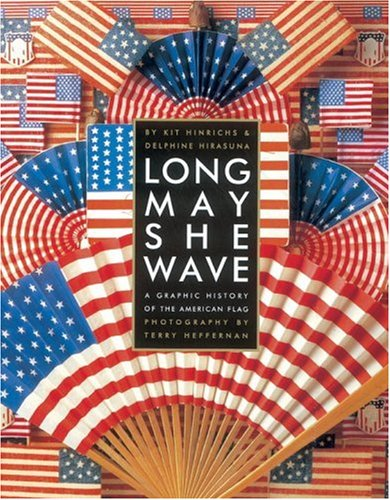 Long May She Wave: A Graphic History of the American Flag (1580083129) by Kit Hinrichs; Delphine Hirasuna