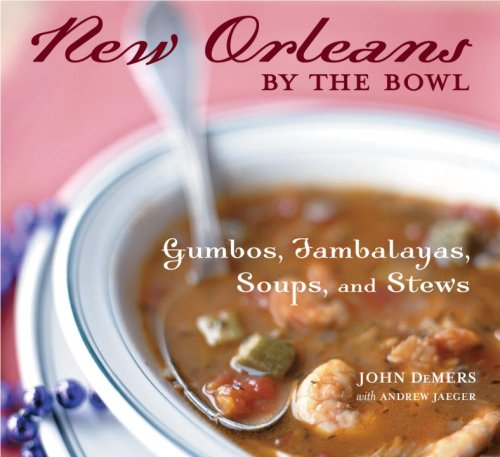 New Orleans by the Bowl: Gumbos, Jambalayas, Soups, and Stews: Andrew Jaeger