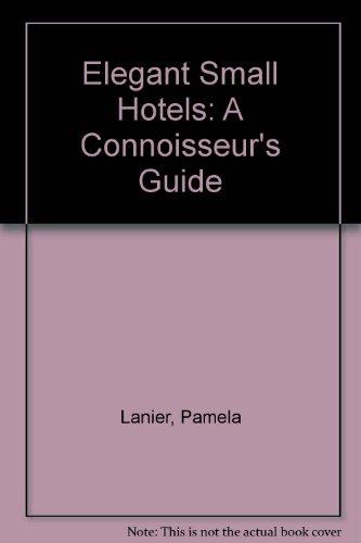 9781580083263: Elegant Small Hotels (Elegant Small Hotels: A Connoisseur's Guide)