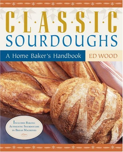 Classic Sourdoughs: A Home Baker's Handbook (1580083447) by Ed Wood