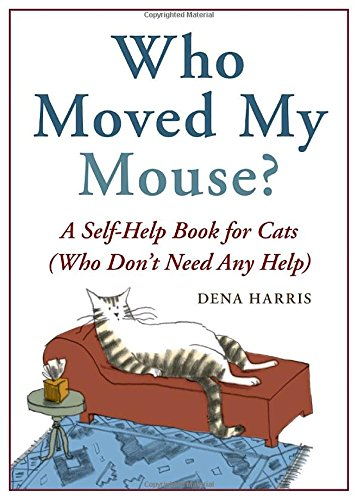 9781580083560: Who Moved My Mouse?: A Self-Help Book for Cats (Who Don't Need Any Help)