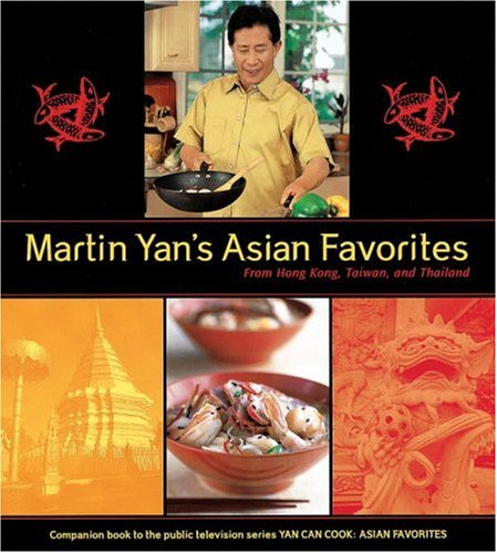Martin Yan's Asian Favorites: From Hong Kong, Taiwan, and Thailand (1580083706) by Martin Yan