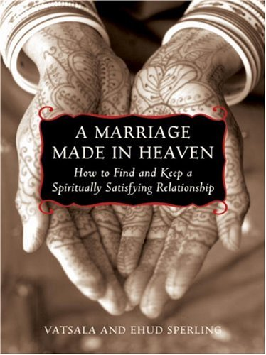 A Marriage Made in Heaven: How to Find and Keep a Spiritually Satisfying Relationship: Sperling, ...