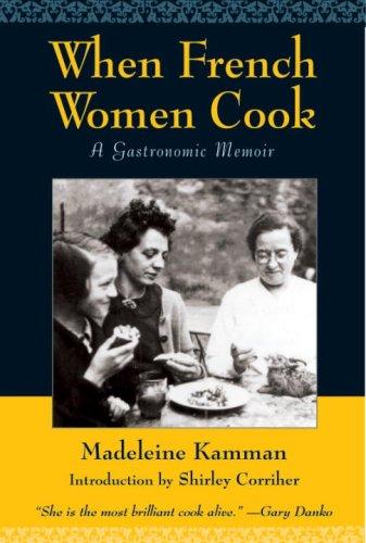 When French Women Cook: A Gastronomic Memoir: Kamman, Madeleine