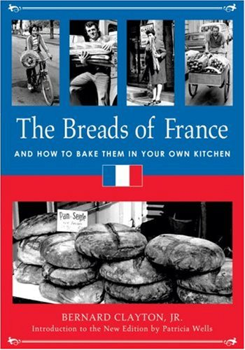 The Breads of France: And How to Bake Them in Your Own Kitchen (1580083897) by Bernard Clayton