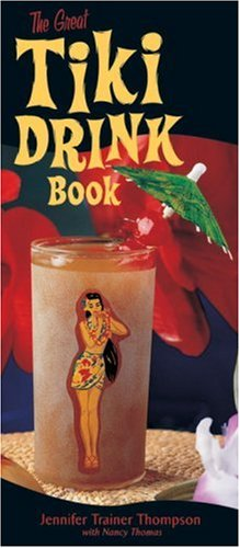 The Great Tiki Drink Book (1580084052) by Jennifer Trainer Thompson; Nancy Thomas