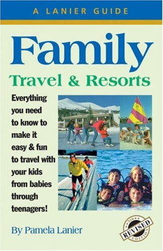 9781580084079: Family Travel & Resorts, 5th Edition (Lanier Guides)