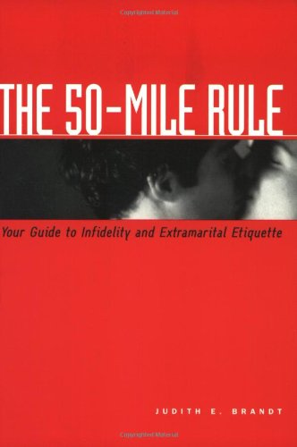 9781580084147: The 50-Mile Rule: Your Guide to Infidelity and Extramarital Etiquette
