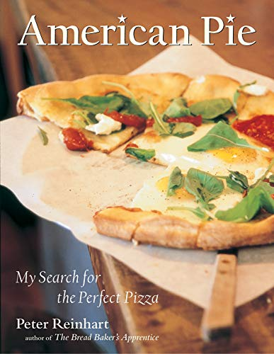 American Pie: My Search for the Perfect Pizza: Reinhart, Peter