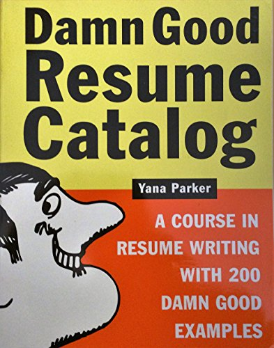 9781580084246: Damn Good Resume Catalog (Damn Good Resume Catalog A Course in Resume Writing with 200 Damn Good Exa Special edition by Yana Parker (2002) Paperback