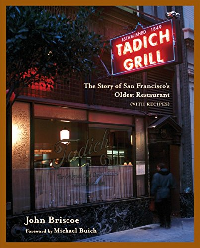 9781580084253: The Tadich Grill: The Story of San Francisco's Oldest Restaurant, with Recipes: The History of San Francisco's Oldest Restaurant, with Recipes