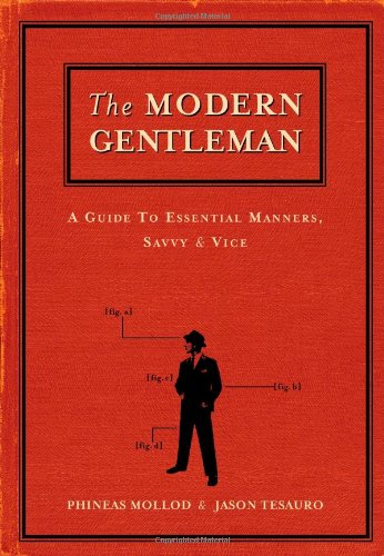 9781580084307: The Modern Gentleman: A Guide to Essential Manners, Savvy and Vice