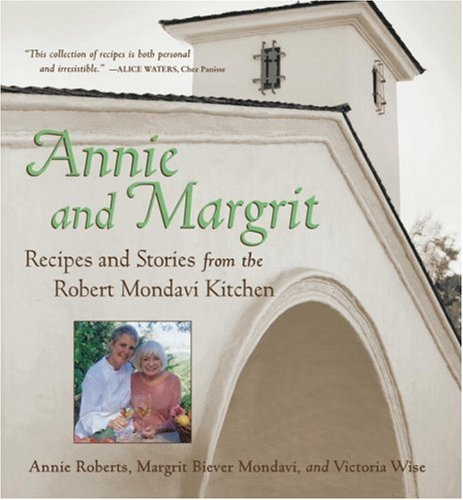 9781580084376: Annie and Margrit: Recipes and Stories from the Robert Mondavi Kitchen