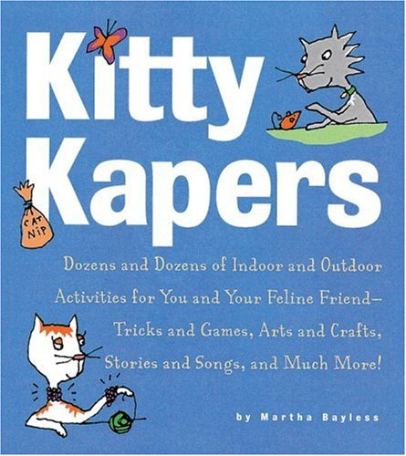 9781580084383: Kitty Kapers: Dozens and Dozens of Indoor and Outdoor Activities for You and Your Feline Friend - Tricks and Games, Arts and Crafts, Stories and Songs and Much More!