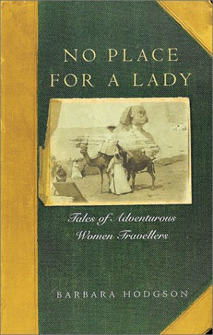 No Place for a Lady: Tales of Adventurous Women Travelers: Hodgson, Barbara