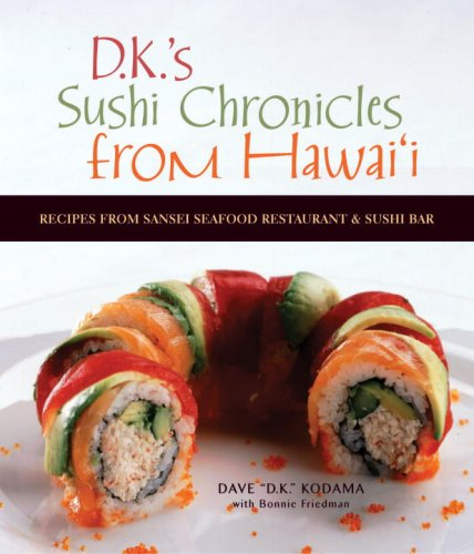9781580084673: DK's Sushi Chronicles from Hawai'i: Recipes from Sansei Seafood Restaurant and Sushi Bar