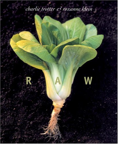 Raw [Signed by Trotter]; [by] Charlie Trotter & Roxanne Klein ; photography by Tim Turner ; wine ...