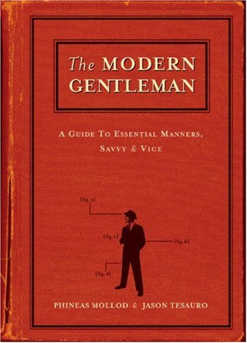 9781580084789: The Modern Gentleman: A Guide to Essential Manners, Savvy and Vice