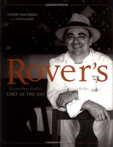 Rover's -- Recipes from Seattle's Chef in the Hat: Rautureau, Thierry / Nims, Cynthia
