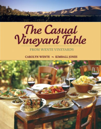 The Casual Vineyard Table: From Wente Vineyards: Wente, Carolyn; Jones, Kimball