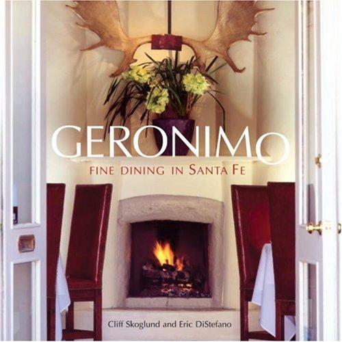 Geronimo: Fine Dining in Santa Fe: Cliff Skoglund; Eric Distefano; Judyth Hill