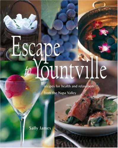 Escape to Yountville: Recipes for Health and Relaxation from the Napa Valley: James, Sally