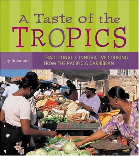 9781580085021: A Taste of the Tropics: Traditional and Innovative Cooking from the Pacific and Caribbean