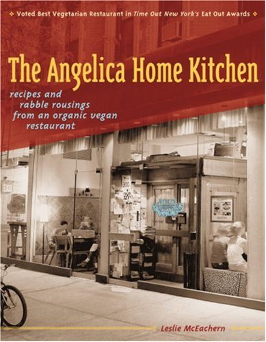 The Angelica Home Kitchen: Recipes and Rabble Rousings from an Organic Vegan Restaurant: Leslie ...