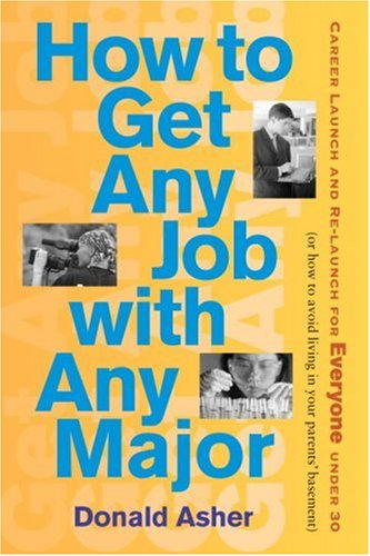 How to Get Any Job with Any Major: A New Look at Career Launch (How to Get Any Job: Career Launch & Re-Launch for) (1580085393) by Donald Asher