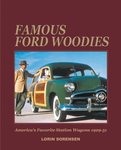Famous Ford Woodies: America's Favorite Station Wagons, 1929-51: Sorensen, Lorin