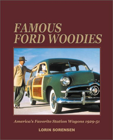 Famous Ford Woodies: America's Favorite Station Wagons,: Lorin Sorensen