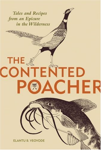 Contented Poachers Epicurean Odyssey: Tales and Recipes from an Epicure in the Wilderness: Veovode,...