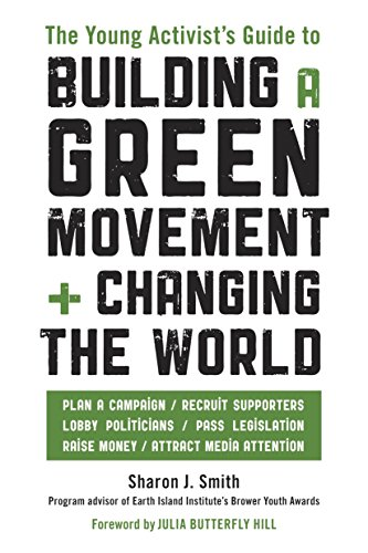 The Young Activist's Guide to Building a Green Movement and Changing the World: Plan a ...