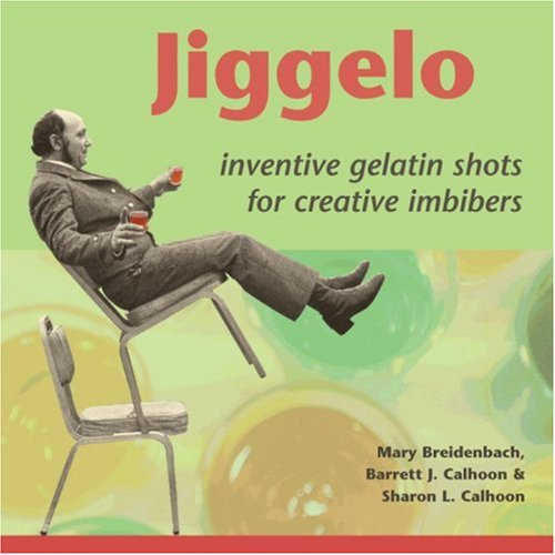 9781580085960: Jiggelo: Inventive Gelatin Shots for Creative Imbibers